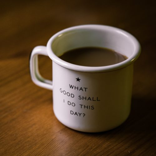 "A mug that says ""what good shall I do this day?"""